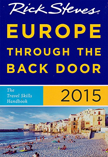 Rick Steves Europe Through the Back Door 2015 The Travel Skills Handbook
