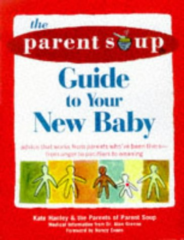 The Parent Soup A-To-Z Guide to Your New Baby: Advice That Works from Parent's Who've Been There - From Anger to Pacifiers to Weaning