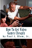 How to Get Video Games Cheaply, Paul Blom, 1495402339