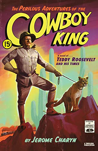 - The Perilous Adventures of the Cowboy King: A Novel of Teddy Roosevelt and His Times