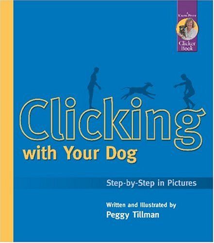 Clicking with Your Dog: Step-by-Step in Pictures (Karen Pryor Clicker Books) by Brand: Sunshine Books, Inc.
