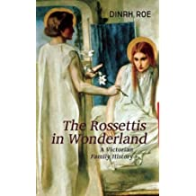 The Rossettis In Wonderland: A Victorian Family History