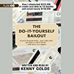 The Do-It-Yourself Bailout: How I Eliminated $222,000 of Credit Card Debt in Eighteen Months and Saved Nearly $150,000 | Kenny Golde