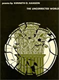 The Uncorrected World, Hanson, Kenneth O., 081951067X