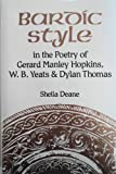 Bardic Style in the Poetry of Gerard Manley Hopkins W.B. Yeats and Dylan Thomas (Studies in Modern Literature)