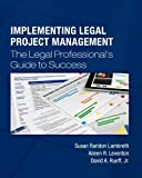 Implementing Legal Project Management: The Legal Professional's Guide to Success