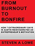 From Burnout to Bonfire - 7 Extraordinary Days in Austin