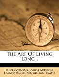 The Art of Living Long, Luigi Cornaro and Joseph Addison, 127849328X