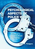 Psychological Aspects of Police Work : An Officer's Guide to Street Psychology, Rodgers, Bruce A., 039807609X