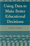 Using Data to Make Better Educational Decisions, Philip Alan Streifer, 0810842149
