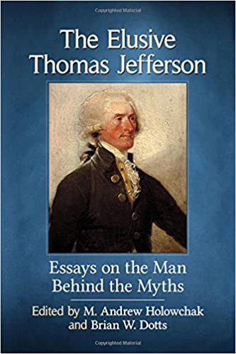 the elusive thomas jefferson essays on the man behind the myths  the elusive thomas jefferson essays on the man behind the myths