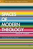 img - for Spaces of Modern Theology: Geography and Power in Schleiermacher s World (New Approaches to Religion and Power) book / textbook / text book