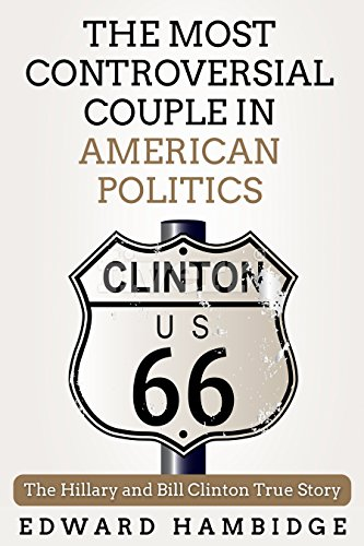 Biographies: The Hillary And Bill Clinton True Story: The Most Controversial Couple in American Politics (Biographies, memoir, american, world stories, ... famous people, memoirs of famous people)