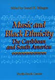 Music and Black Ethnicity : The Caribbean and South America, , 1560007087