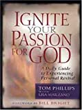 Ignite Your Passion for God, Tom Phillips and Lisa Marzano, 0802452485