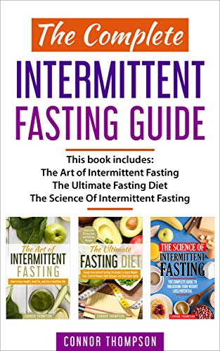 Intermittent Fasting: The Complete Intermittent Fasting Guide: Includes The Science of Intermittent Fasting, The Art of Intermittent Fasting & The Ultimate Fasting Diet (20 Day Water Fast Weight Loss Results)