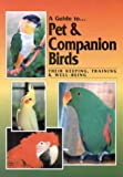 A Guide to Pet and Companion Birds : Their Keeping, Training and Well-being, Dorge, Ray and Sibley, Gail, 0958726612