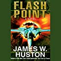 Flash Point Audiobook by James W. Huston Narrated by Adams Morgan