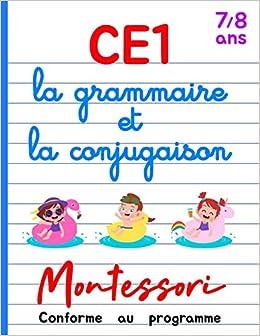 Ce1 Montessori La Grammaire Et La Conjugaison Cours Et Cahier D Exercices Ce1 Francais Livre Conforme Au Programme 7 8 Ans French Edition Lecompte Marie Delorme Antoine 9798653262661 Amazon Com Books
