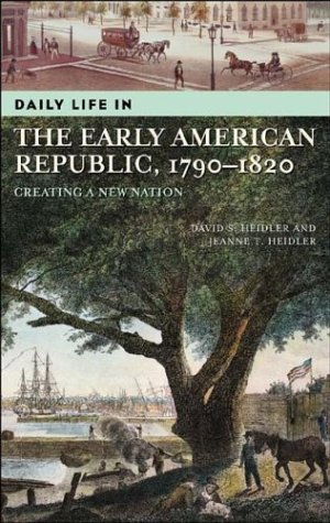 Daily Life In The Early American Republic  1790 1820  Creating A New Nation