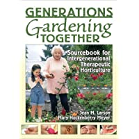 Generations Gardening Together: Sourcebook for Intergenerational Therapeutic Horticulture
