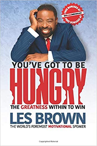 You've Got To Be HUNGRY: The GREATNESS Within to Win: Brown, Les, Brown, Ona, Polish, Joe: 9781732745025: Amazon.com: Books