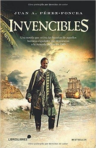 Invencibles: Una novela que recrea las hazañas de aquellos españoles que derrotaron a la armada inglesa en 1589 (Spanish Edition)