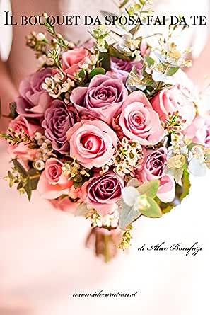 Bouquet Da Sposa Fai Da Te.Il Bouquet Da Sposa Fai Da Te Italian Edition Kindle Edition