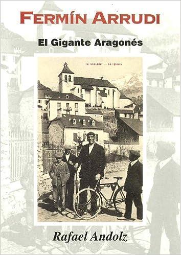 Fermín Arrudi: El gigante aragonés de Sallent de Gállego: Amazon.es: Rafael Andolz Canela: Libros