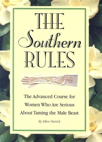 The Southern Rules: The Advanced Course for Women Who Are Serious about Taming the Male Beast ebook