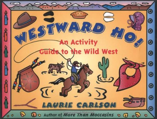 Westward Ho!: An Activity Guide to the Wild West (Hands-On History)