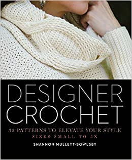 Designer Crochet 32 Patterns To Elevate Your Style Shannon Mullett