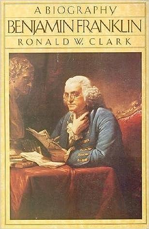 Benjamin Franklin: A Biography: Ronald Clark: 9781422353882 ...