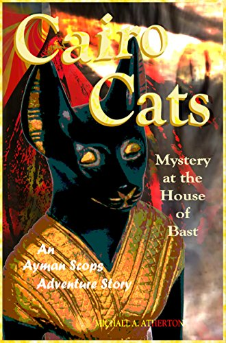 Cairo Cats: Mystery at the House of Bast (An Ayman Scops Adventure Story Book 1)