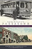 Remembering Pottstown:: Historic Tales from a Pennsylvania Borough (American Chronicles)