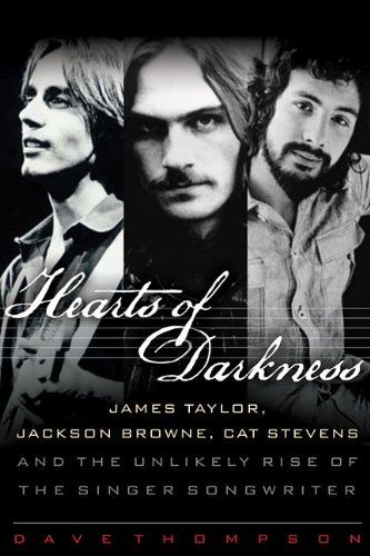 Hearts of Darkness: James Taylor, Jackson Browne, Cat Stevens, and the Unlikely Rise of the Singer-Songwriter [Dave Thompson] (Tapa Dura)