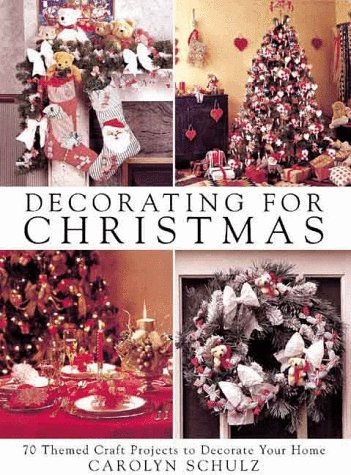 Decorating for Christmas: 70 Themed Craft Projects to Decorate Your Home