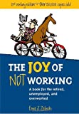 The Joy of Not Working: 21st Century Edition-A Book for the Retired, Unemployed, and Overworked