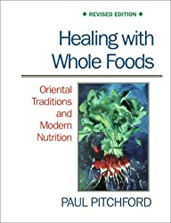 Healing with Whole Foods: Oriental Traditions and Modern Nutrition (Revised)