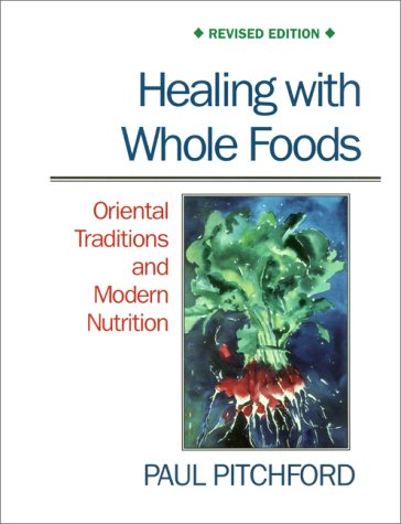 Healing with Whole Foods: Oriental Traditions and Modern Nutrition (Revised) (Yin Yang Butterfly)