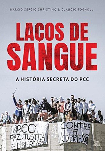 Laços de sangue: A história secreta do PCC por [Christino,Marcio Sergio, Tognolli,Claudio]