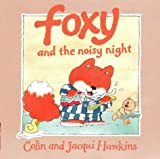 Foxy and the Noisy Night, Jacqui Hawkins and Colin Hawkins, 0001983970