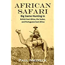 African Safari:  Big Game Hunting in British East Africa, the Sudan, and Portuguese East Africa (1908) (Linked Table of Contents)