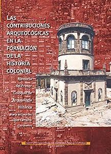 Las contribuciones arqueológicas en la formación de la historia colonial (Memorias) (Spanish Edition