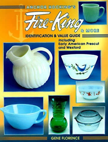 Anchor Hocking's Fire-King & More: Identification & Value Guide including Early American Prescut and Wexford by Gene Florence (1998-05-02)