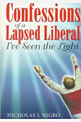 Confessions of a Lapsed Liberal: I'Ve Seen the Light