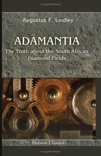 Adamantia. The Truth about the South African Diamond Fields: Or, a vindication of the right of the Orange Free State to that territory, and an ... by the governor of the Cape of Good Hope