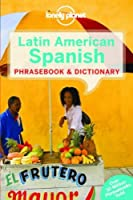 Lonely Planet Latin American Spanish Phrasebook & Dictionary (Lonely Planet Phrasebook and Dictionary)