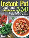 Instant Pot Cookbook for Beginners: 550 Easy, Healthy and Delicious Recipes That ll Save You So Much Time