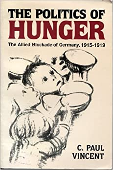 The Politics of Hunger: The Allied Blockade of Germany, 1915-1919 by C. Paul Vincent (1986-07-03)
